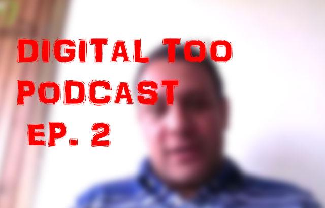 Digital Too podcast 2